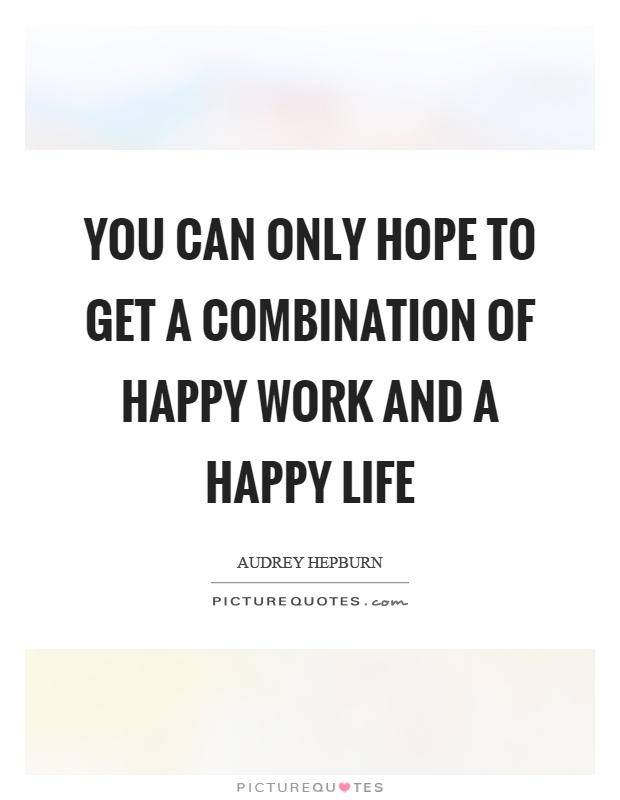 You can only hope to get a combination of happy work and a happy life Picture Quote #1