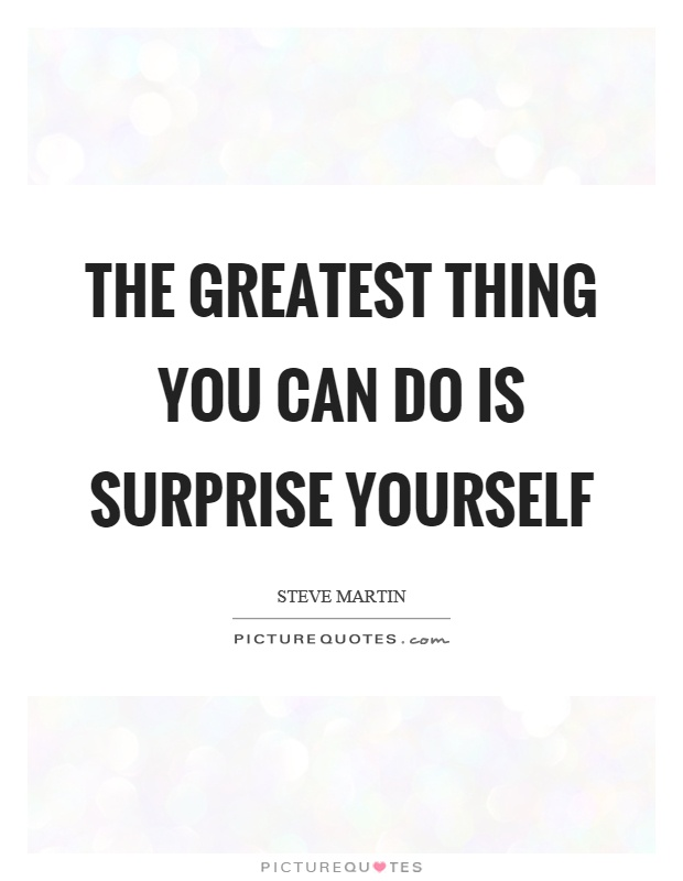 The greatest thing you can do is surprise yourself Picture Quote #1