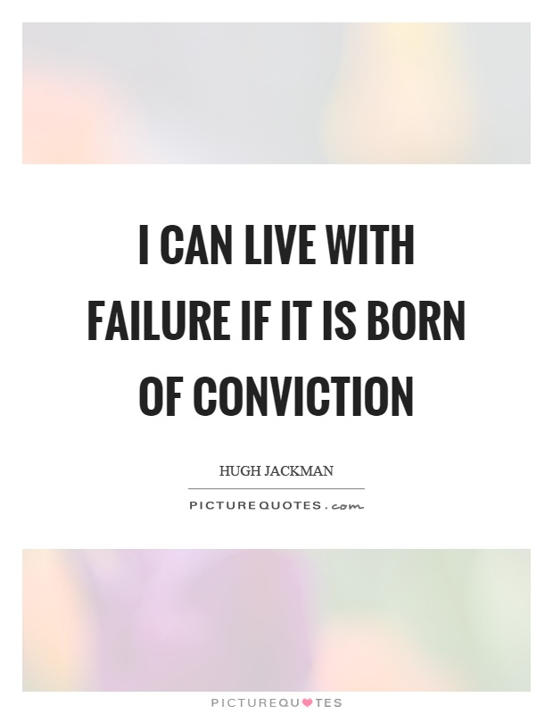 I can live with failure if it is born of conviction Picture Quote #1