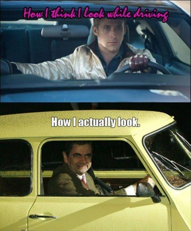 How I think I look while driving. How I actually look Picture Quote #1