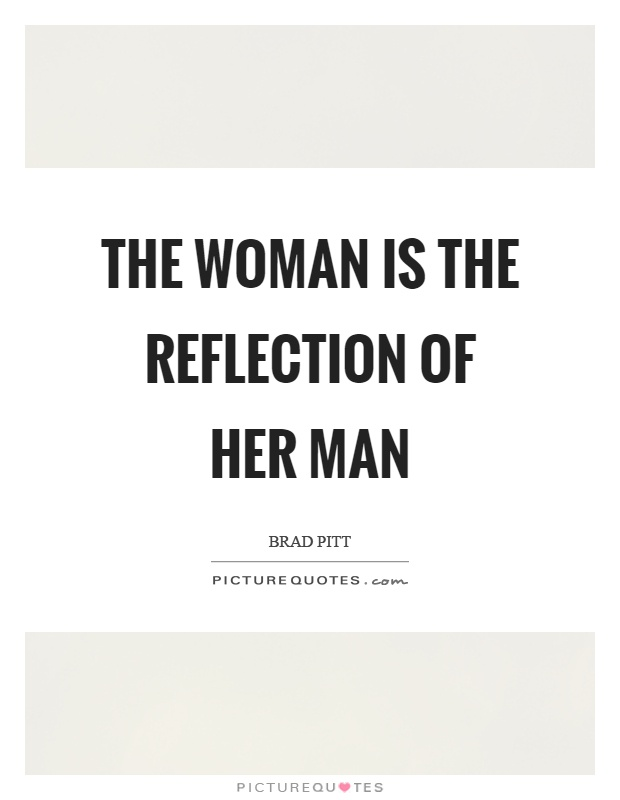 The woman is the reflection of her man Picture Quote #1