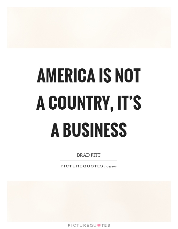 America is not a country, it's a business Picture Quote #1