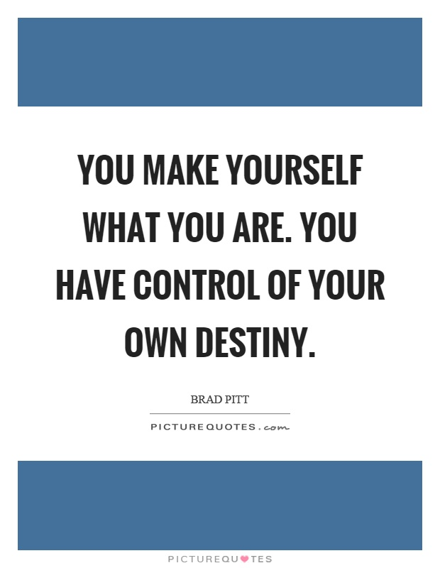You make yourself what you are. You have control of your own destiny Picture Quote #1