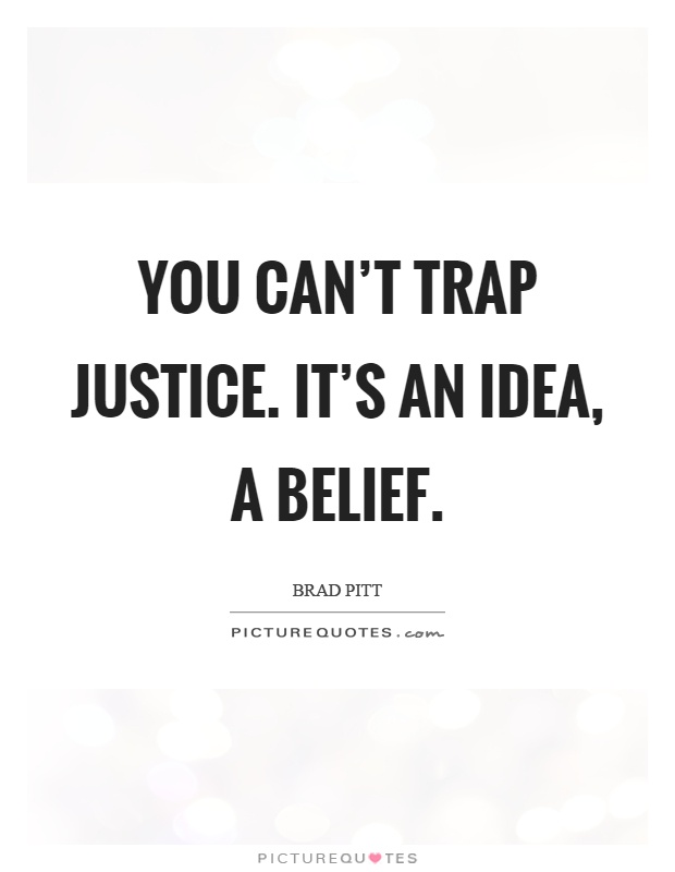 You can't trap justice. It's an idea, a belief Picture Quote #1