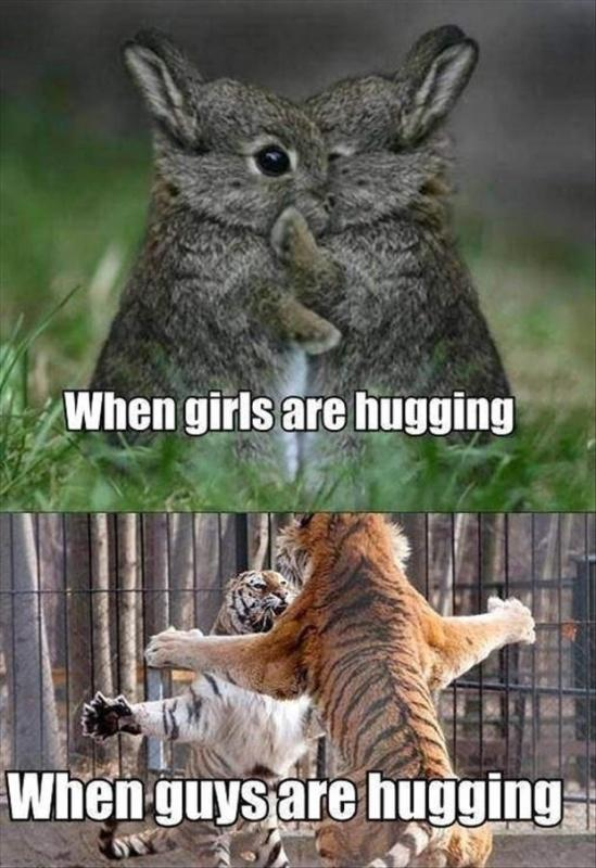 When girls are hugging. When guys are hugging Picture Quote #1