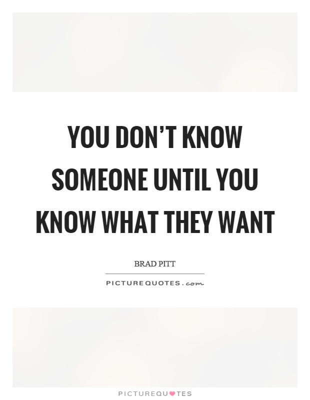 You don't know someone until you know what they want Picture Quote #1