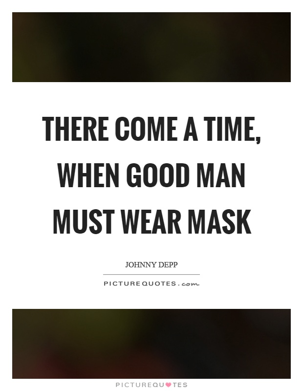 There come a time, when good man must wear mask Picture Quote #1
