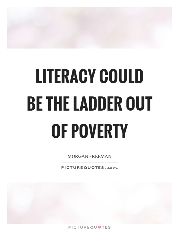 Literacy could be the ladder out of poverty Picture Quote #1