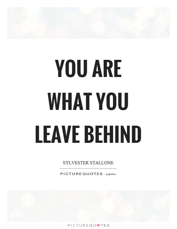You are what you leave behind Picture Quote #1