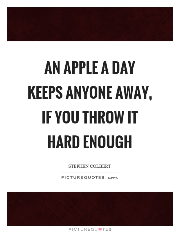 An apple a day keeps anyone away, if you throw it hard enough Picture Quote #1