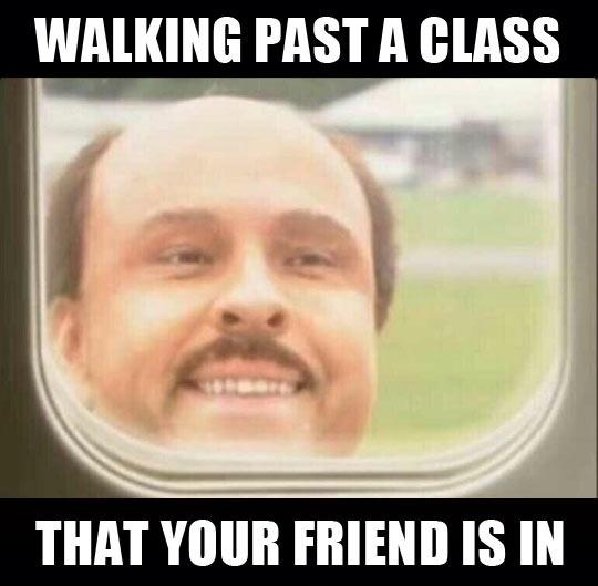 Walking past a class that your friend is in Picture Quote #1