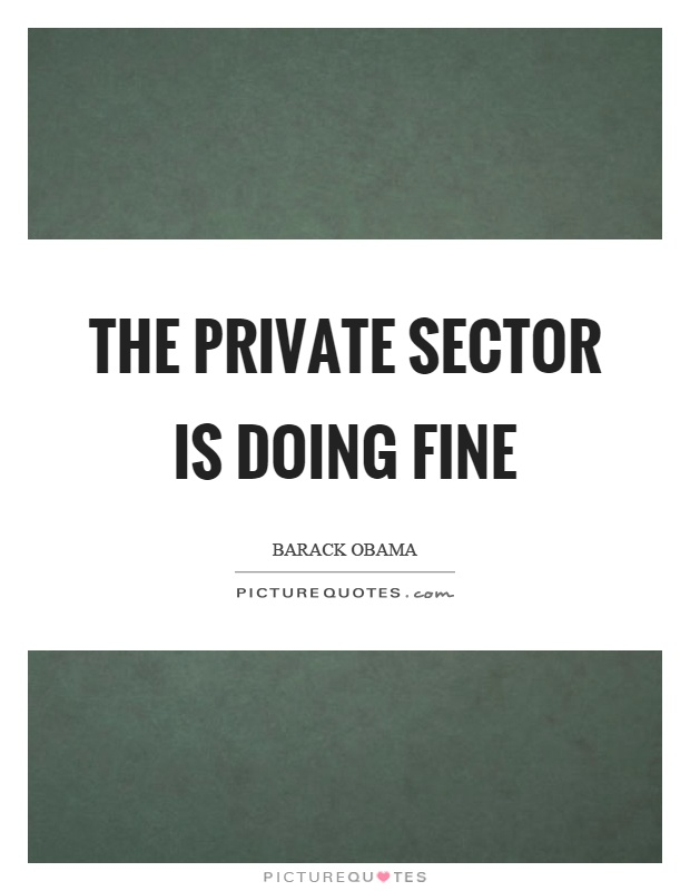 The private sector is doing fine Picture Quote #1