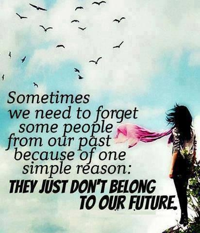 Sometimes we need to forget some people from our past, because of one simple reason. They just don't belong in our future Picture Quote #1