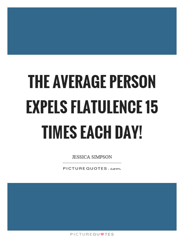 The average person expels flatulence 15 times each day! Picture Quote #1