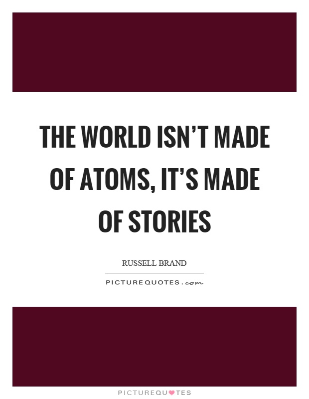 The world isn't made of atoms, it's made of stories Picture Quote #1