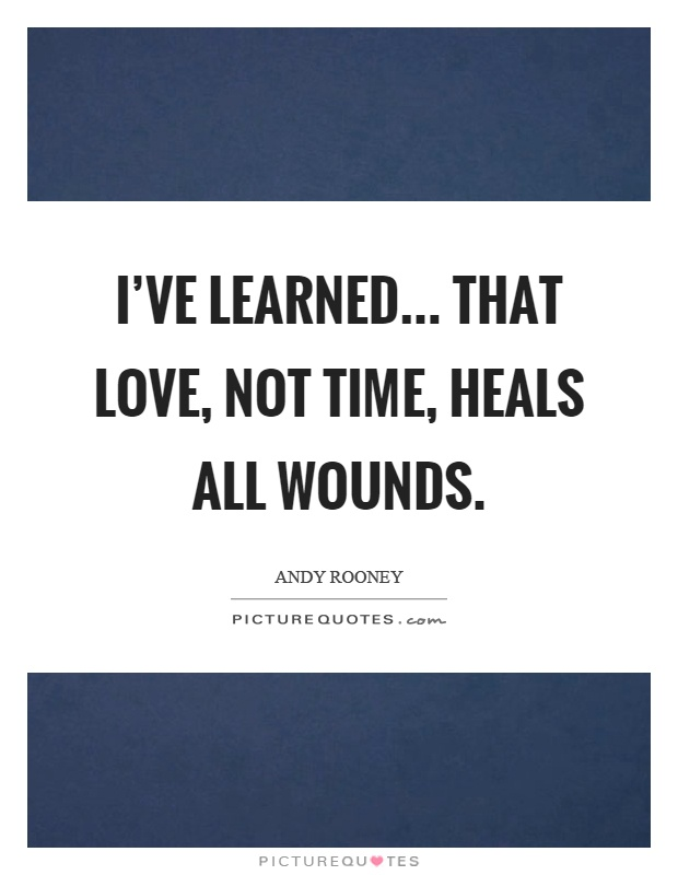 I've learned... That love, not time, heals all wounds Picture Quote #1