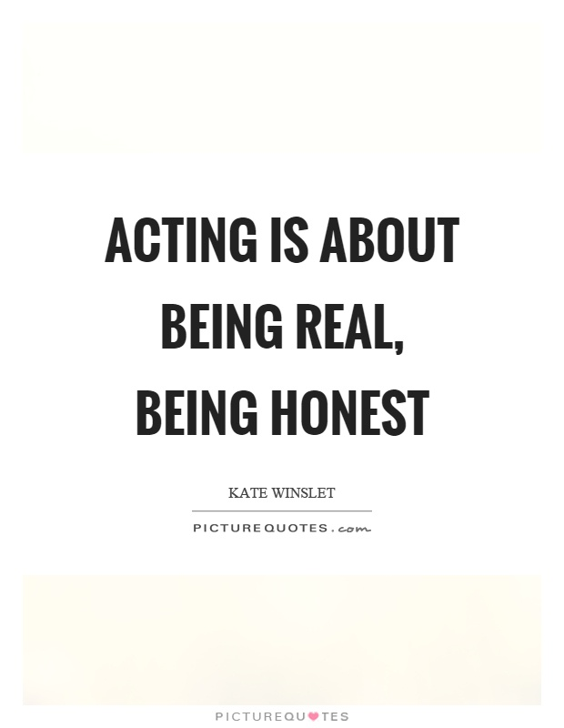 Acting is about being real, being honest Picture Quote #1