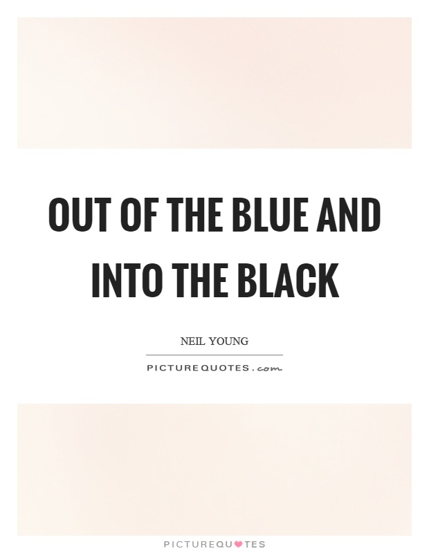 Out of the blue and into the black Picture Quote #1