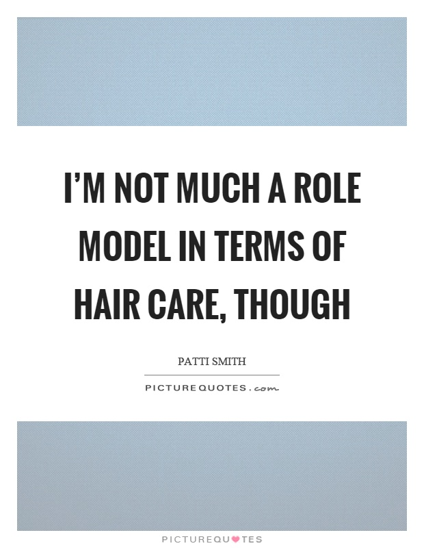 I'm not much a role model in terms of hair care, though Picture Quote #1