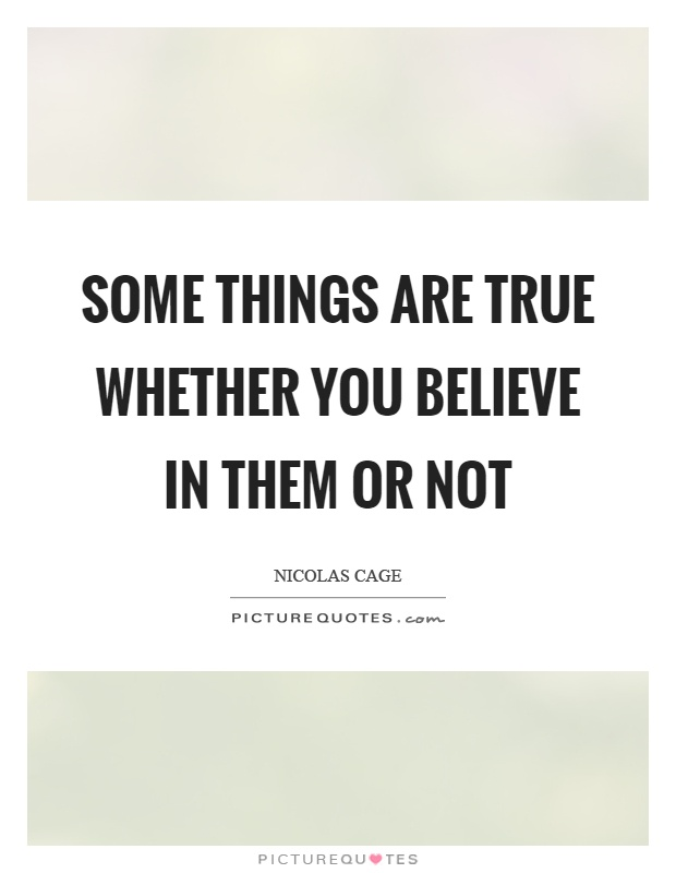 Some things are true whether you believe in them or not Picture Quote #1