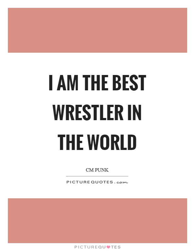 I am the best wrestler in the world Picture Quote #1
