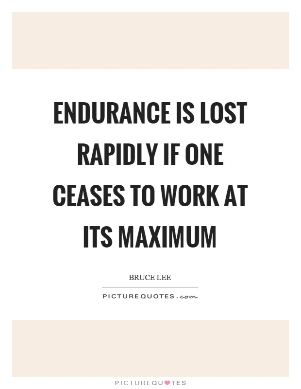 Endurance is lost rapidly if one ceases to work at its maximum Picture Quote #1