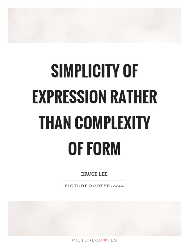 Simplicity of expression rather than complexity of form Picture Quote #1