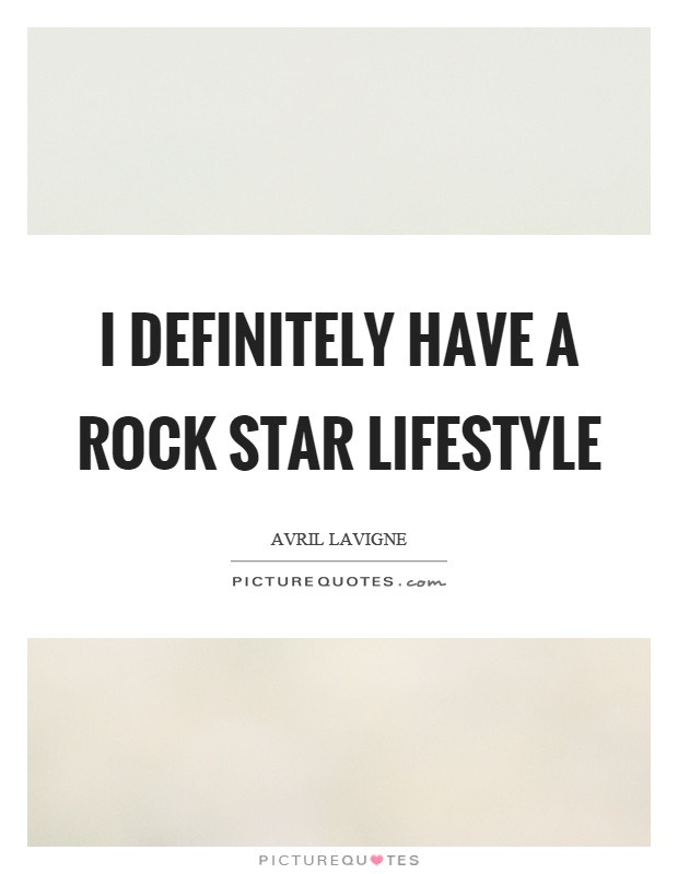 I definitely have a rock star lifestyle Picture Quote #1