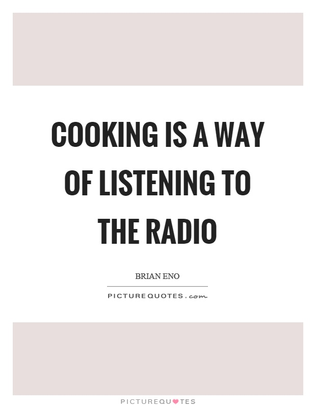 Cooking is a way of listening to the radio Picture Quote #1