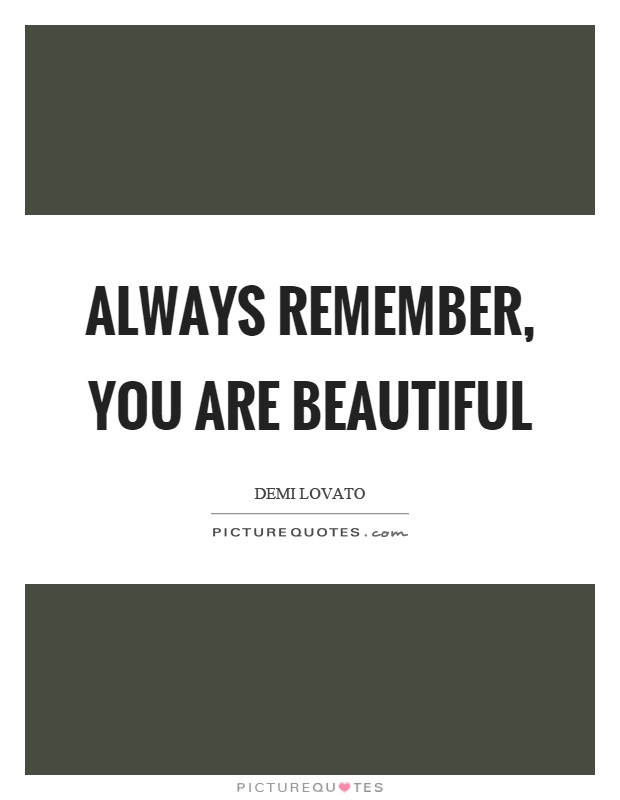 Always remember, you are beautiful Picture Quote #1