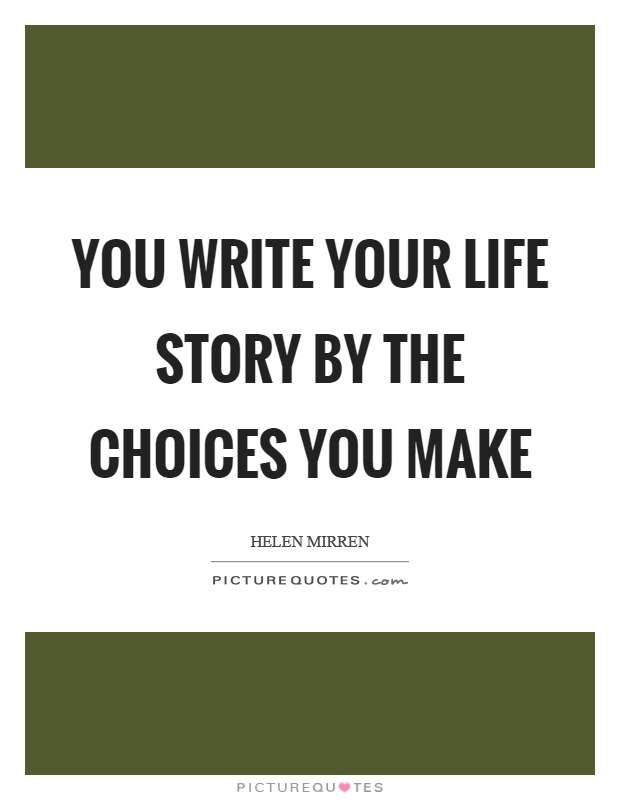 You write your life story by the choices you make Picture Quote #1