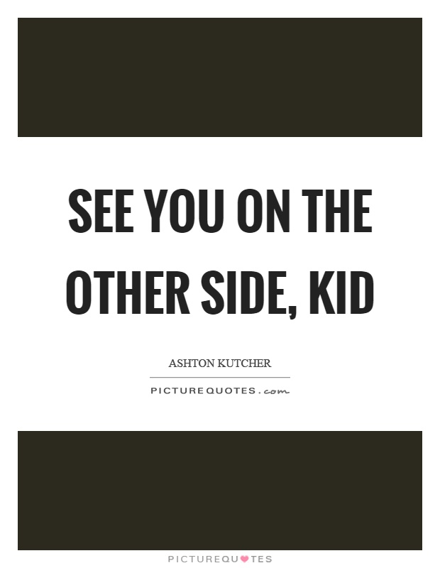 See you on the other side, kid Picture Quote #1