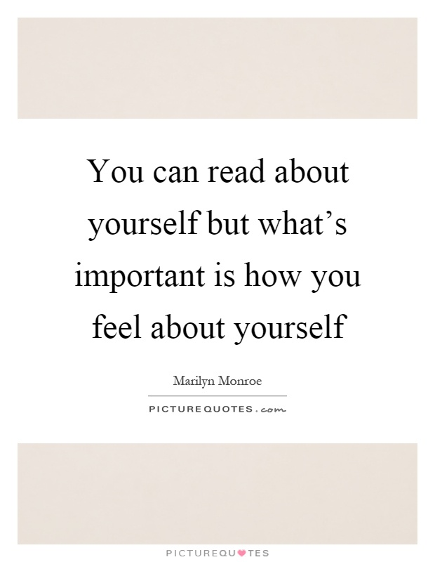 You can read about yourself but what's important is how you feel about yourself Picture Quote #1