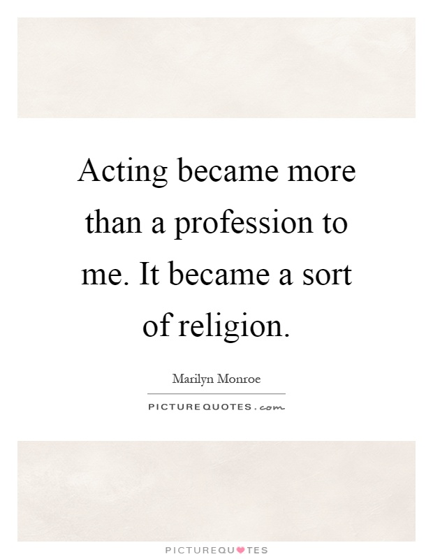 Acting became more than a profession to me. It became a sort of religion Picture Quote #1