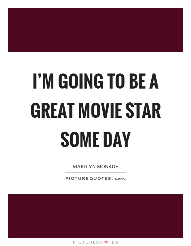 I'm going to be a great movie star some day Picture Quote #1