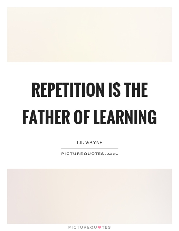 Repetition is the father of learning Picture Quote #1