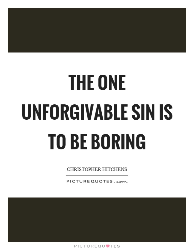 The one unforgivable sin is to be boring Picture Quote #1