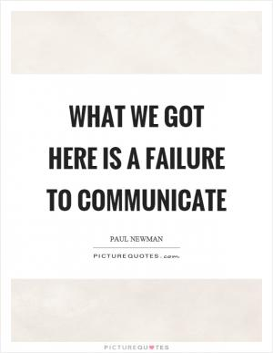 What we have here is a failure to communicate | Picture Quotes
