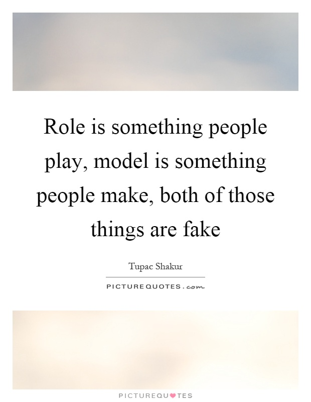 Role is something people play, model is something people make, both of those things are fake Picture Quote #1