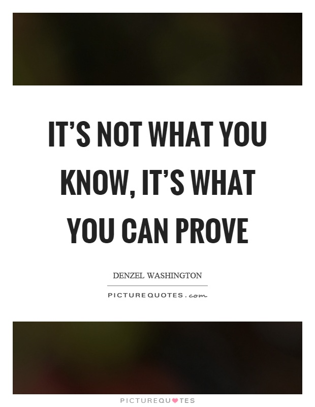 It's not what you know, it's what you can prove Picture Quote #1