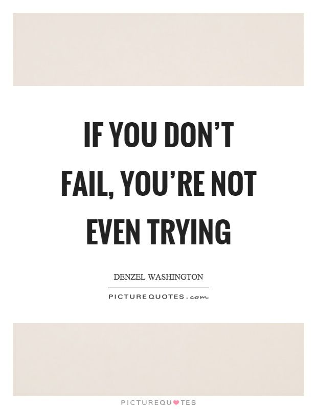 If you don't fail, you're not even trying Picture Quote #1