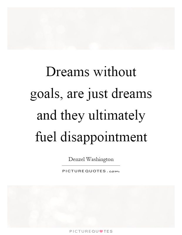 Dreams without goals, are just dreams and they ultimately fuel disappointment Picture Quote #1