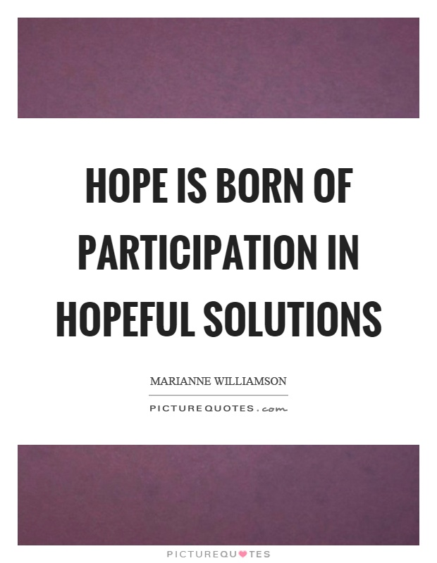 Hope is born of participation in hopeful solutions Picture Quote #1