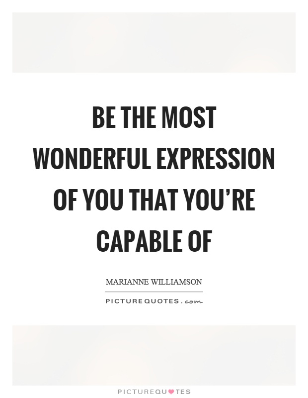 Be the most wonderful expression of you that you're capable of Picture Quote #1