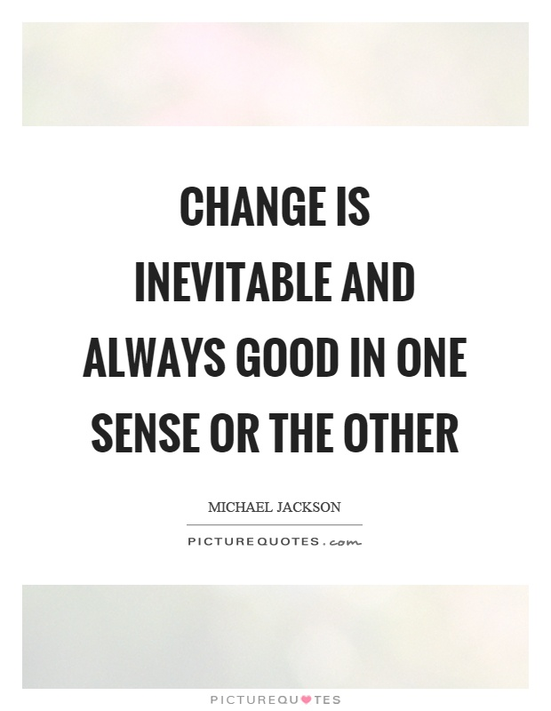 Change is inevitable and always good in one sense or the other Picture Quote #1