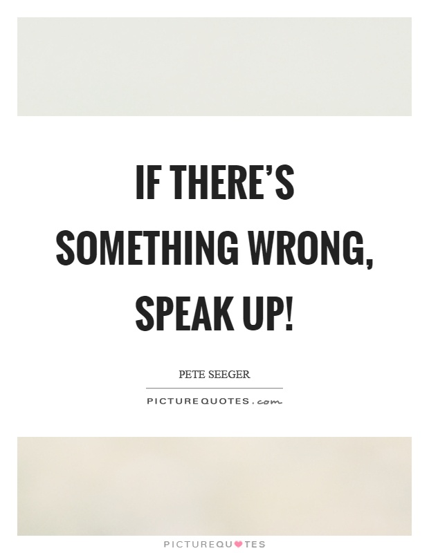 If there's something wrong, speak up! Picture Quote #1