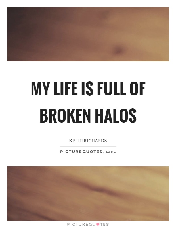 My life is full of broken halos Picture Quote #1