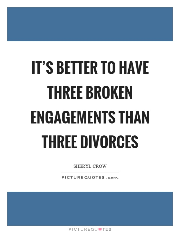 It's better to have three broken engagements than three divorces Picture Quote #1