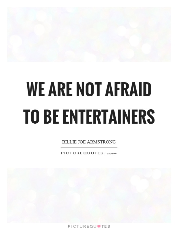 We are not afraid to be entertainers Picture Quote #1