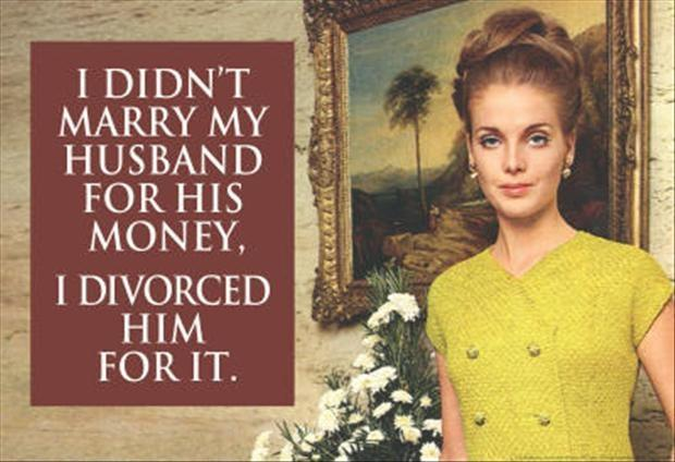 I didn't marry my husband for his money, I divorced him for it Picture Quote #1